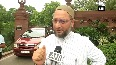 Triple Talaq Bill is unconstitutional, hope AIMPLB will challenge in SC Owaisi