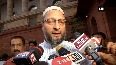 More Muslim women will be left deserted now Owaisi after LS passes Triple Talaq Bill