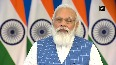 Effort is to make development sustainable, environment-friendly PM Modi