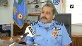 Whenever there s attack on India, they should be worried IAF Chief on Pak fearing retaliation from India