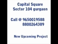 8800264389 Capital Square Gurgaon Sector 104 Retail Shops Ready to Sell