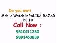 Mobile watch in PALIKA BAZAR DELHI,9810211230,www.spysharpeye.in